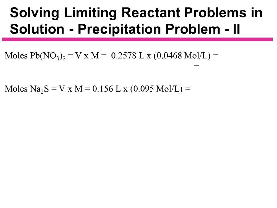Volume (L) of Pb(NO 3 ) 2 solution Volume (L) of Na 2 S solution Amount (mol) of Pb(NO 3 ) 2 Amount (mol) of Na 2 S Amount (mol) of PbS Mass (g) of Pb