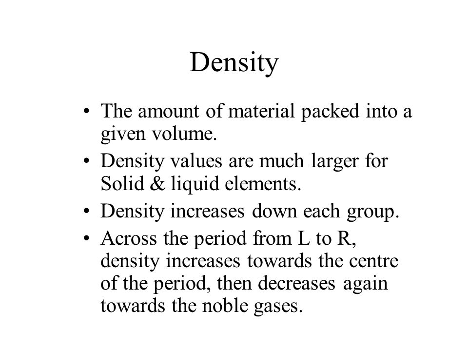 Density The amount of material packed into a given volume.