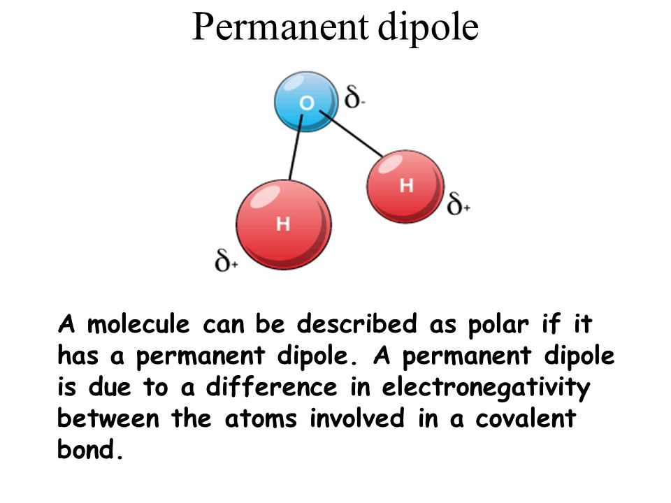 Permanent dipole A molecule can be described as polar if it has a permanent dipole.