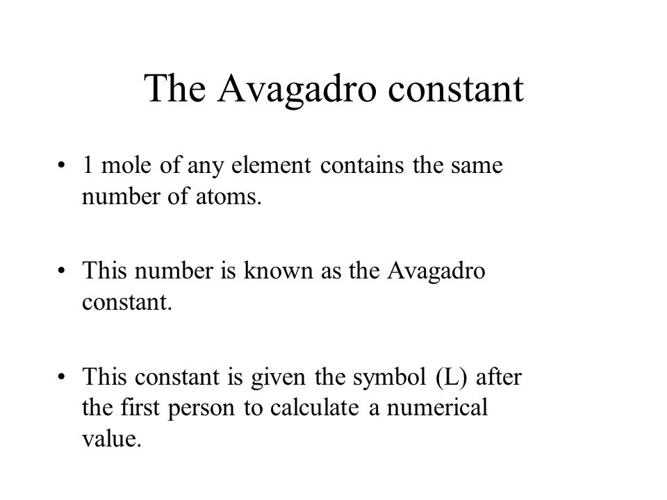 The Avagadro constant 1 mole of any element contains the same number of atoms.