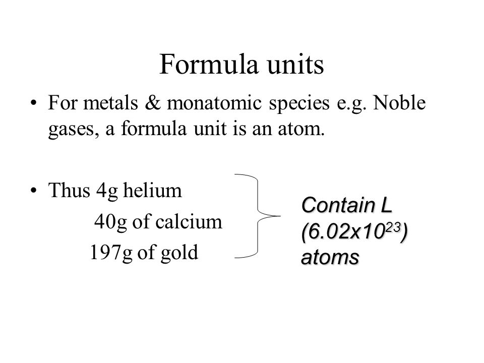 Formula units For metals & monatomic species e.g. Noble gases, a formula unit is an atom.