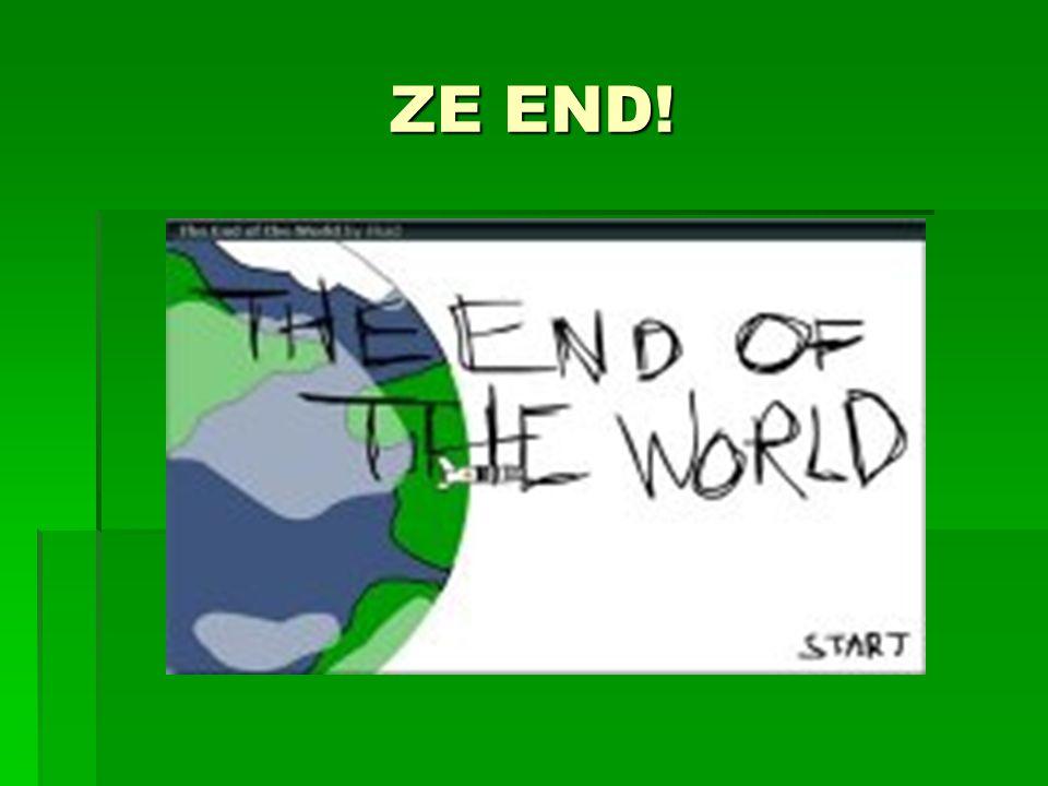 ZE END!