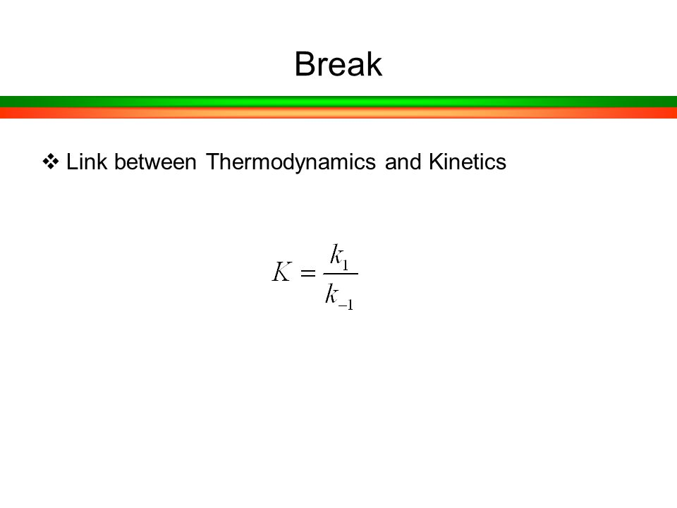 Break  Link between Thermodynamics and Kinetics
