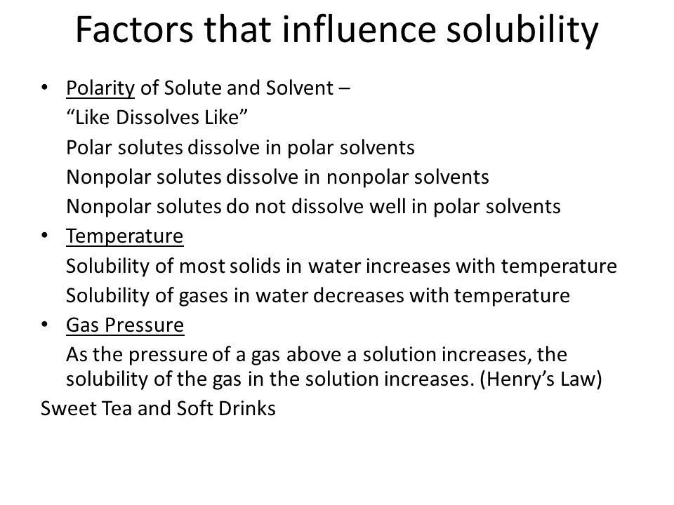 """Factors that influence solubility Polarity of Solute and Solvent – """"Like Dissolves Like"""" Polar solutes dissolve in polar solvents Nonpolar solutes dis"""