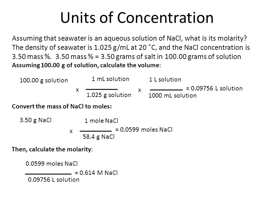 Units of Concentration Assuming that seawater is an aqueous solution of NaCl, what is its molarity? The density of seawater is 1.025 g/mL at 20 °C, an