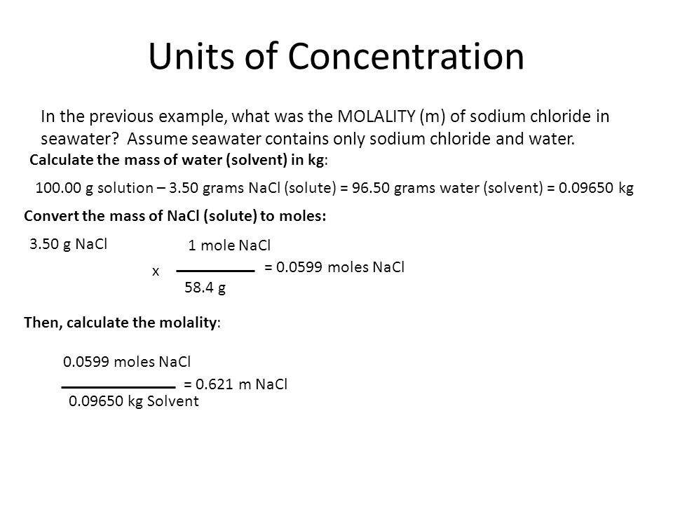 Units of Concentration In the previous example, what was the MOLALITY (m) of sodium chloride in seawater? Assume seawater contains only sodium chlorid