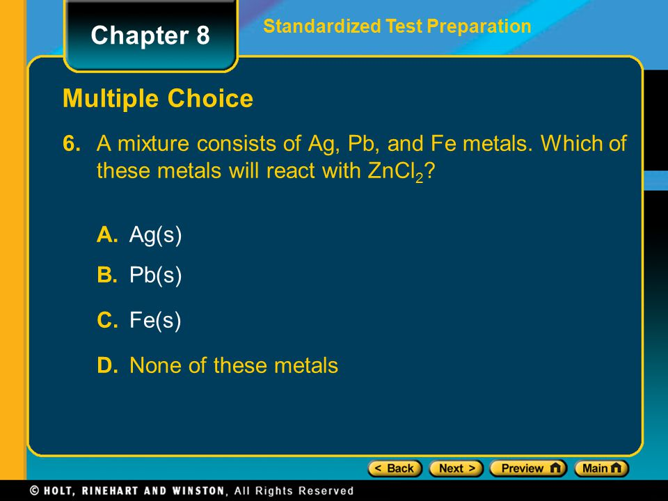 6. A mixture consists of Ag, Pb, and Fe metals. Which of these metals will react with ZnCl 2 ? A. Ag(s) B. Pb(s) C. Fe(s) D. None of these metals Stan