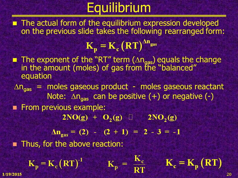 1/19/201520 Equilibrium The actual form of the equilibrium expression developed on the previous slide takes the following rearranged form: The exponen