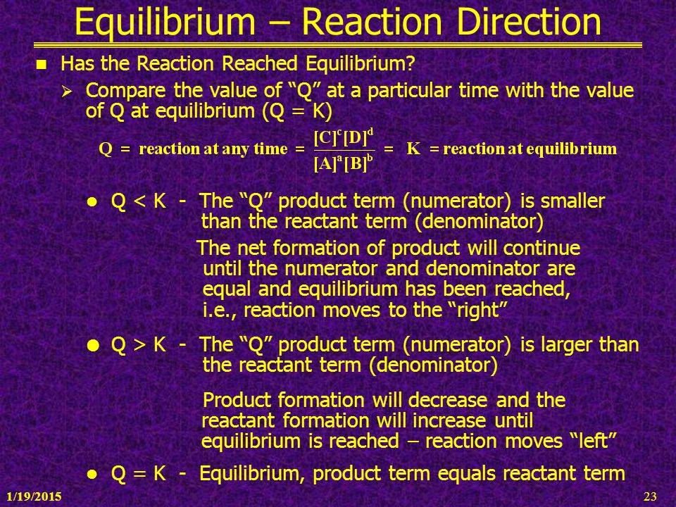 """1/19/201523 Equilibrium – Reaction Direction Has the Reaction Reached Equilibrium?  Compare the value of """"Q"""" at a particular time with the value of Q"""