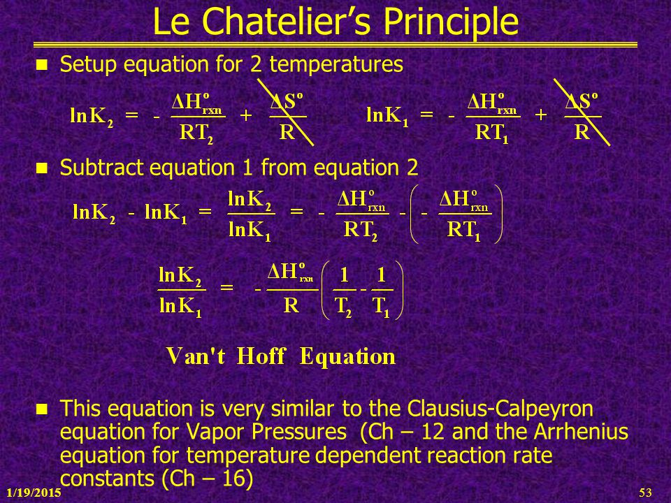 1/19/201553 Le Chatelier's Principle Setup equation for 2 temperatures Subtract equation 1 from equation 2 This equation is very similar to the Clausi