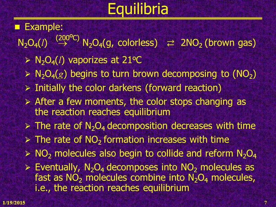 1/19/20157 Equilibria Example: N 2 O 4 ( l )  N 2 O 4 (g, colorless) ⇄ 2NO 2 (brown gas)  N 2 O 4 ( l ) vaporizes at 21 o C  N 2 O 4 ( g ) begins t