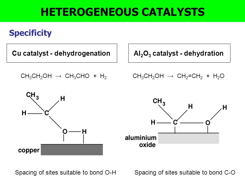 Cu catalyst - dehydrogenation CH 3 CH 2 OH → CH 3 CHO + H 2 Spacing of sites suitable to bond O-H Al 2 O 3 catalyst - dehydration CH 3 CH 2 OH → CH 2