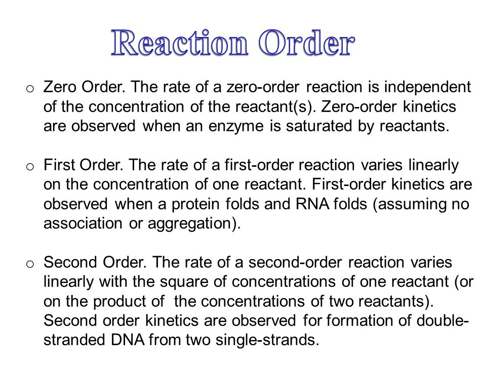 o Zero Order. The rate of a zero-order reaction is independent of the concentration of the reactant(s). Zero-order kinetics are observed when an enzym
