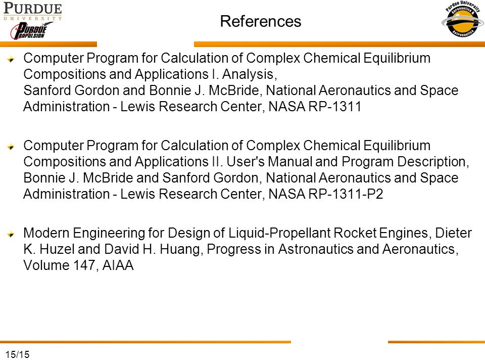 15/15 References Computer Program for Calculation of Complex Chemical Equilibrium Compositions and Applications I. Analysis, Sanford Gordon and Bonnie