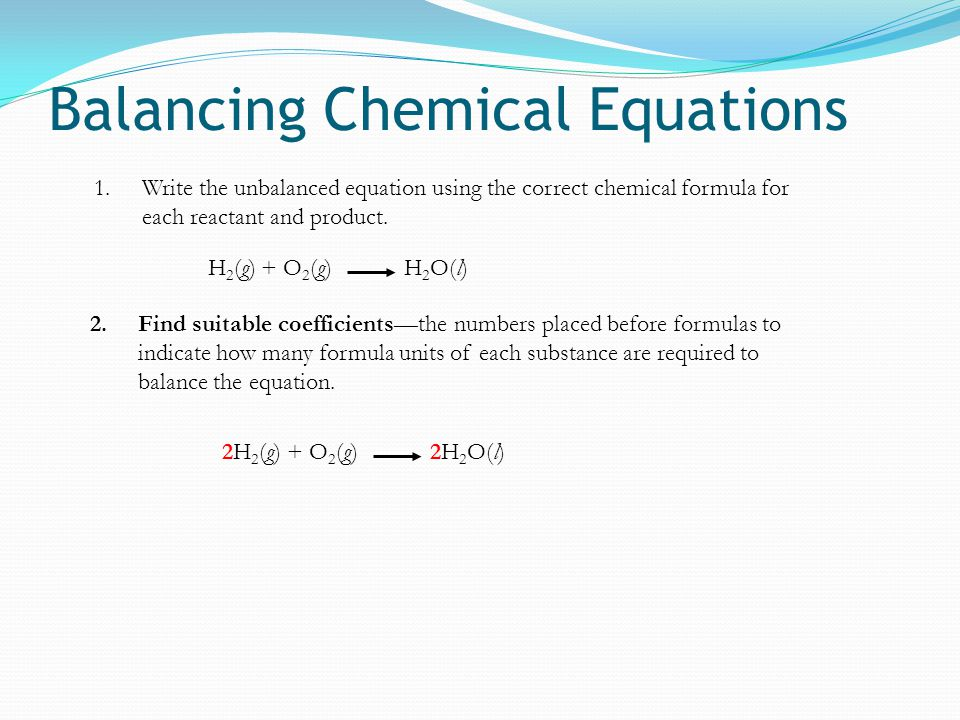 Balancing Chemical Equations Chapter 3/10 3.Reduce the coefficients to their smallest whole-number values, if necessary, by dividing them all by a common denominator.
