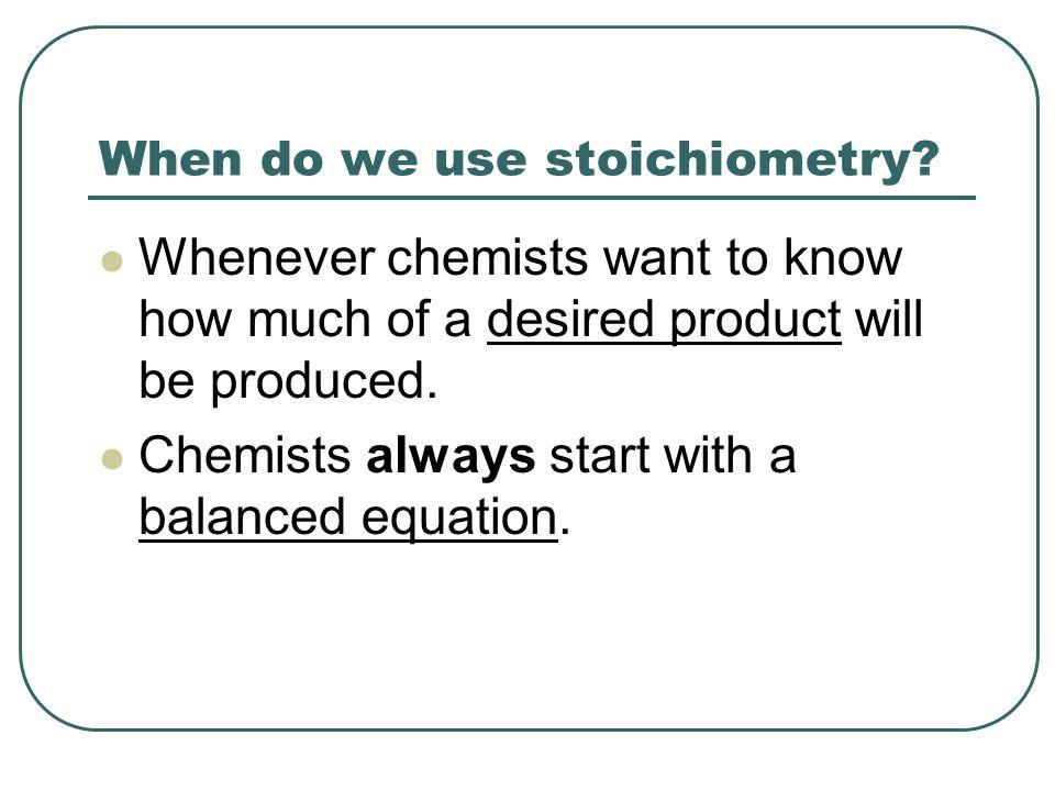 When do we use stoichiometry.