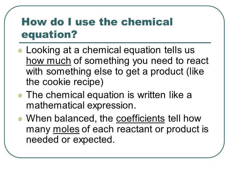 How do I use the chemical equation.