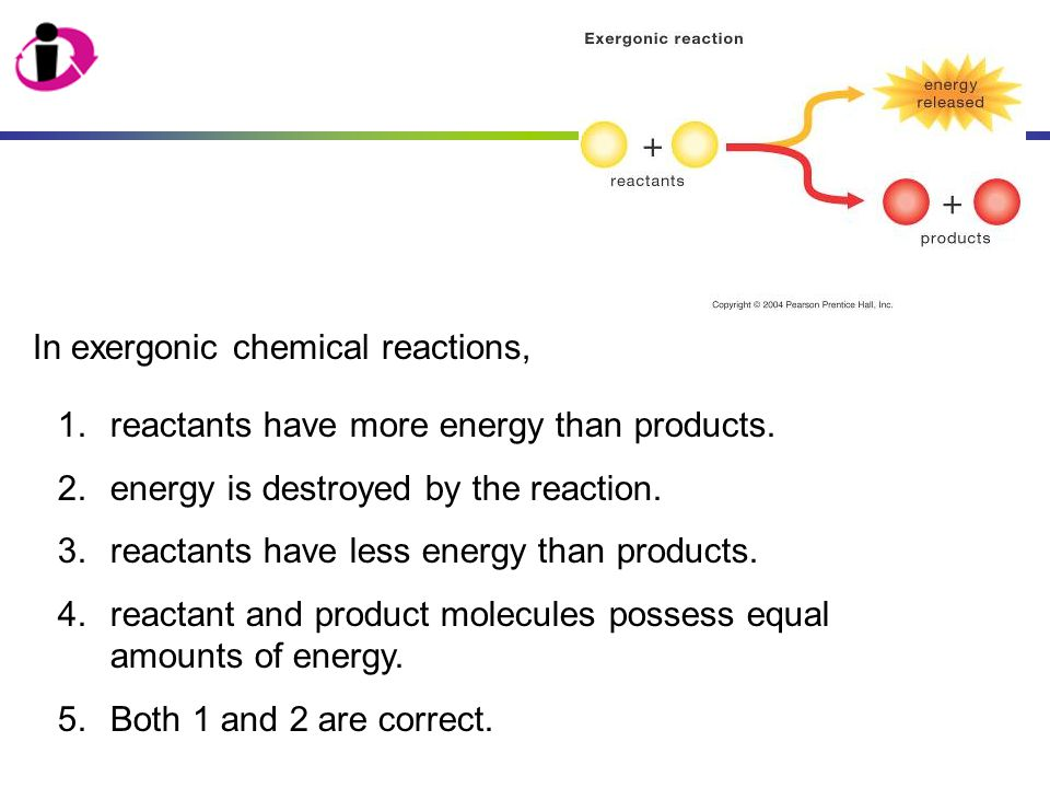 1.reactants have more energy than products. 2.energy is destroyed by the reaction. 3.reactants have less energy than products. 4.reactant and product
