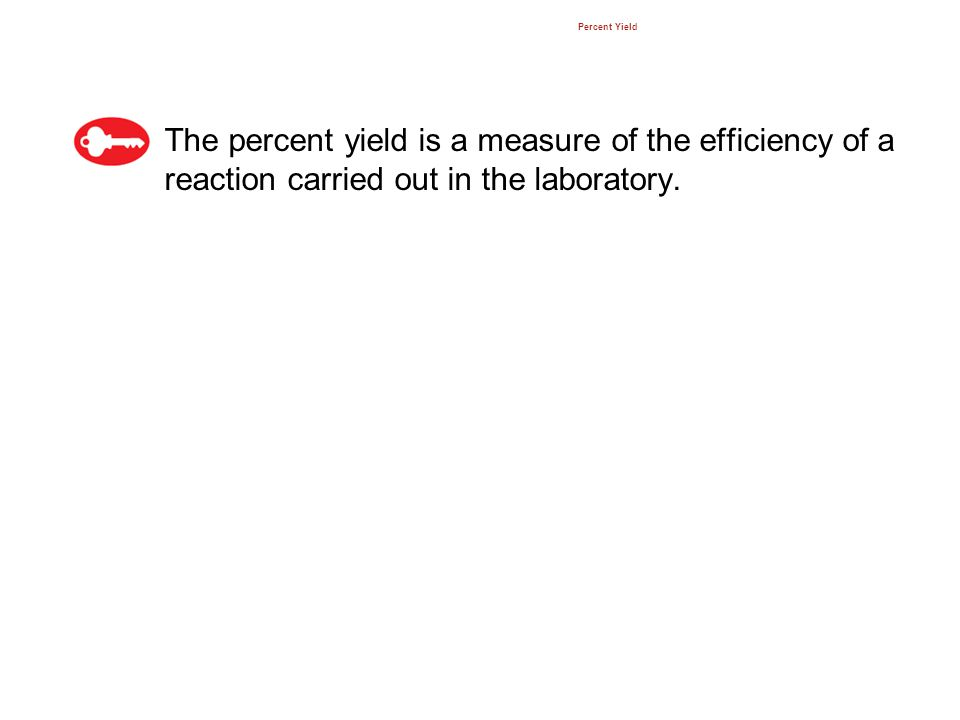 Percent Yield The percent yield is a measure of the efficiency of a reaction carried out in the laboratory. 12.3