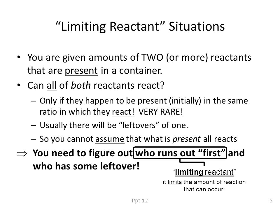 How do you figure out which reactant is limiting.1) Ratio method.