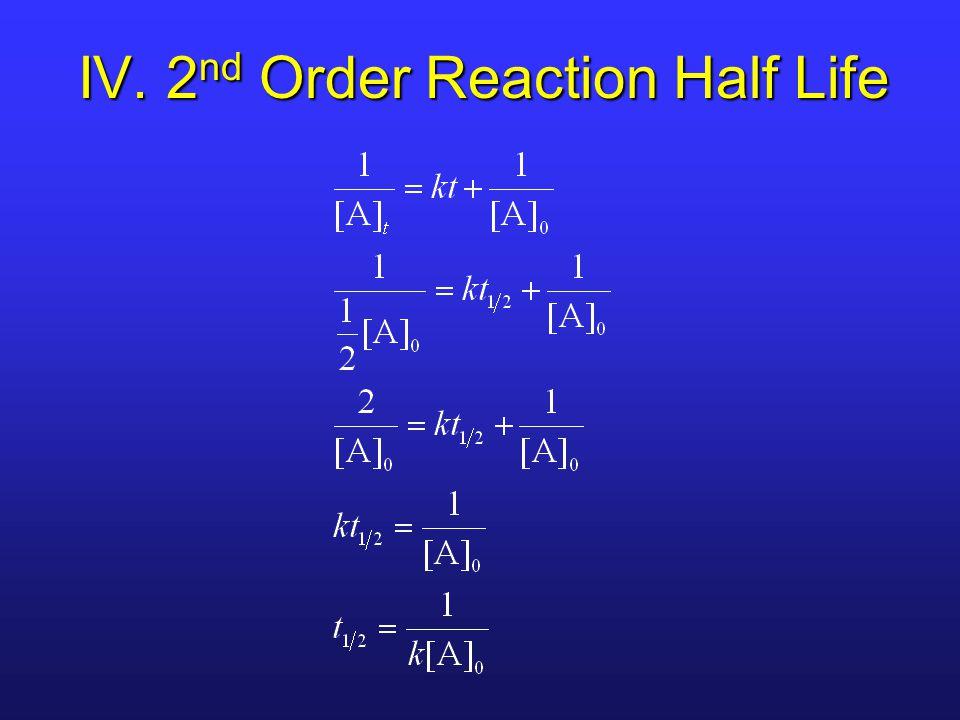 IV. 2 nd Order Reaction Half Life