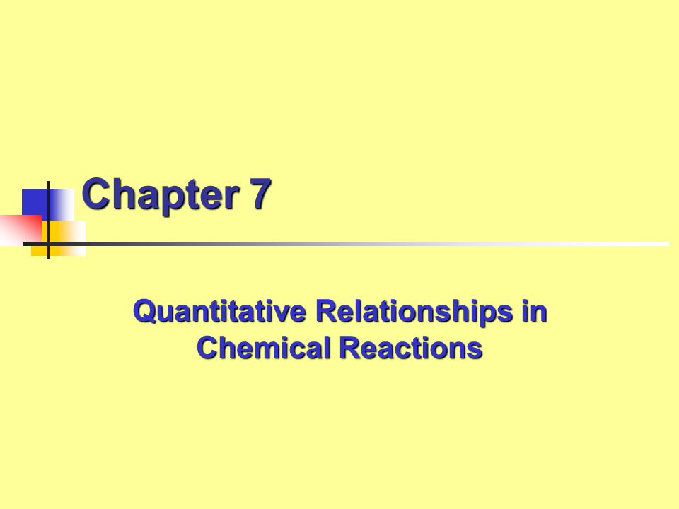 Chapter 7 Quantitative Relationships in Chemical Reactions