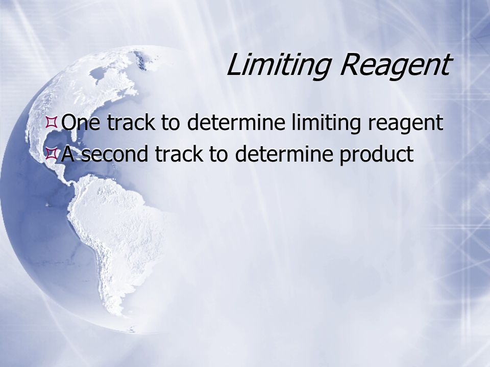 Limiting Reagent  One track to determine limiting reagent  A second track to determine product  One track to determine limiting reagent  A second track to determine product