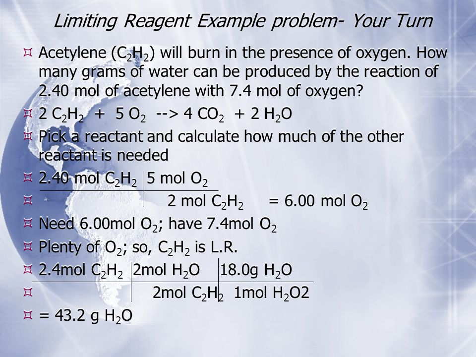 Limiting Reagent Example problem- Your Turn  Acetylene (C 2 H 2 ) will burn in the presence of oxygen.