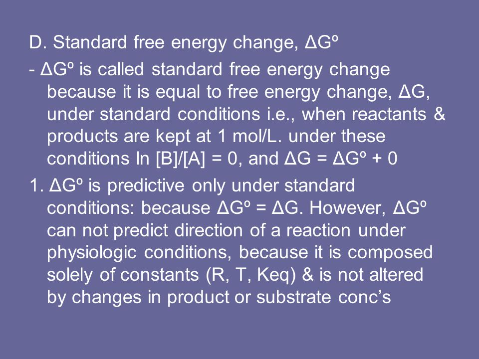 D. Standard free energy change, ΔGº - ΔGº is called standard free energy change because it is equal to free energy change, ΔG, under standard conditio