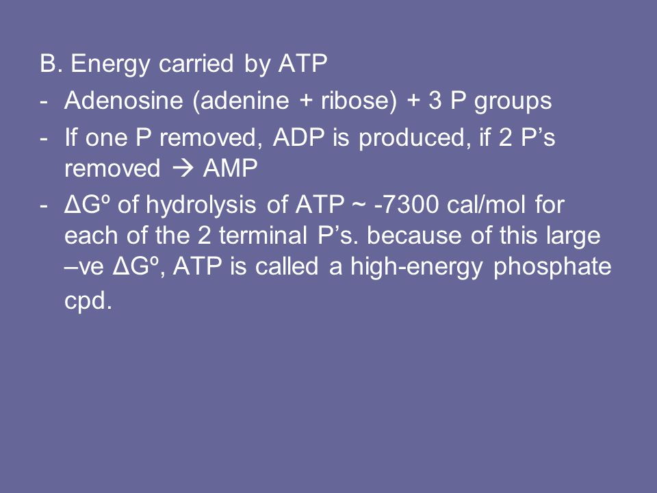 B. Energy carried by ATP -Adenosine (adenine + ribose) + 3 P groups -If one P removed, ADP is produced, if 2 P's removed  AMP -ΔGº of hydrolysis of A