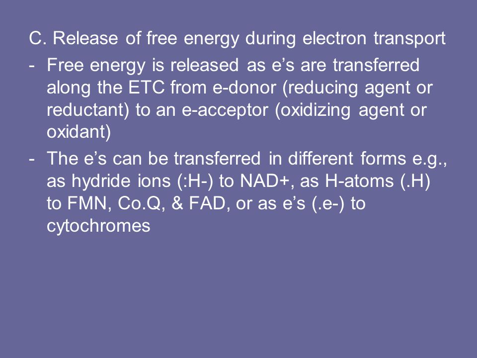 C. Release of free energy during electron transport -Free energy is released as e's are transferred along the ETC from e-donor (reducing agent or redu