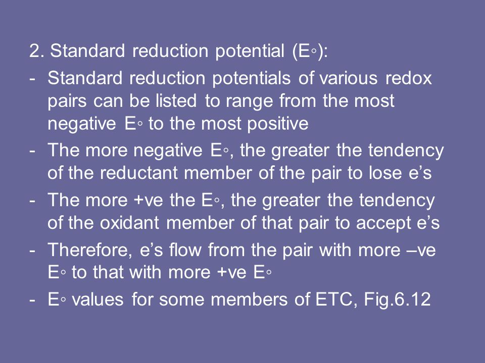 2. Standard reduction potential (E◦): -Standard reduction potentials of various redox pairs can be listed to range from the most negative E◦ to the mo