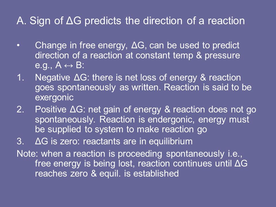 A. Sign of ΔG predicts the direction of a reaction Change in free energy, ΔG, can be used to predict direction of a reaction at constant temp & pressu