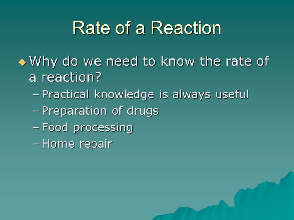 Rate of a Reaction  Why do we need to know the rate of a reaction.
