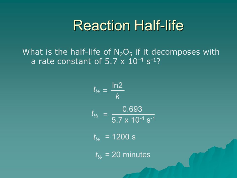 What is the half-life of N 2 O 5 if it decomposes with a rate constant of 5.7 x 10 -4 s -1 .