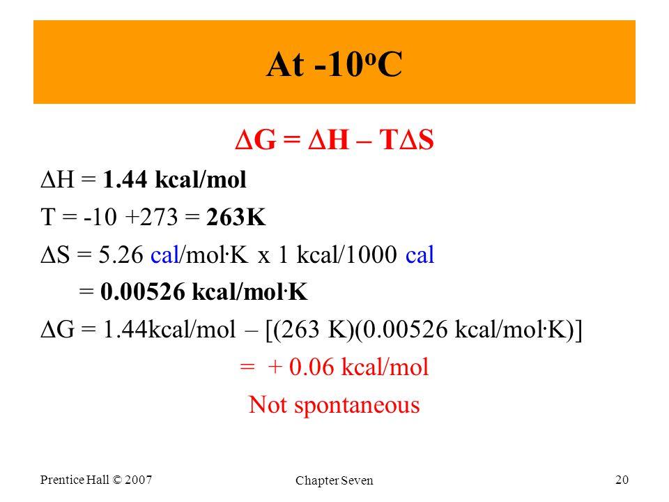 At -10 o C  G =  H – T  S  H = 1.44 kcal/mol T = -10 +273 = 263K  S = 5.26 cal/mol.