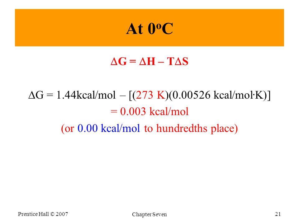 At 0 o C  G =  H – T  S  G = 1.44kcal/mol – [(273 K)(0.00526 kcal/mol.