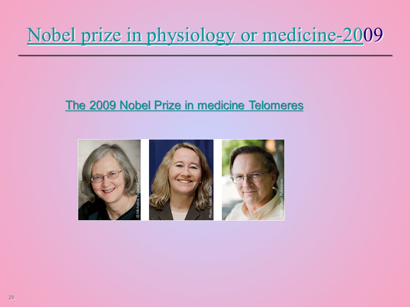 29 Nobel prize in physiology or medicine-20Nobel prize in physiology or medicine-2009 Nobel prize in physiology or medicine-20Nobel prize in physiology or medicine-2009 The 2009 Nobel Prize in medicine Telomeres The 2009 Nobel Prize in medicine Telomeres