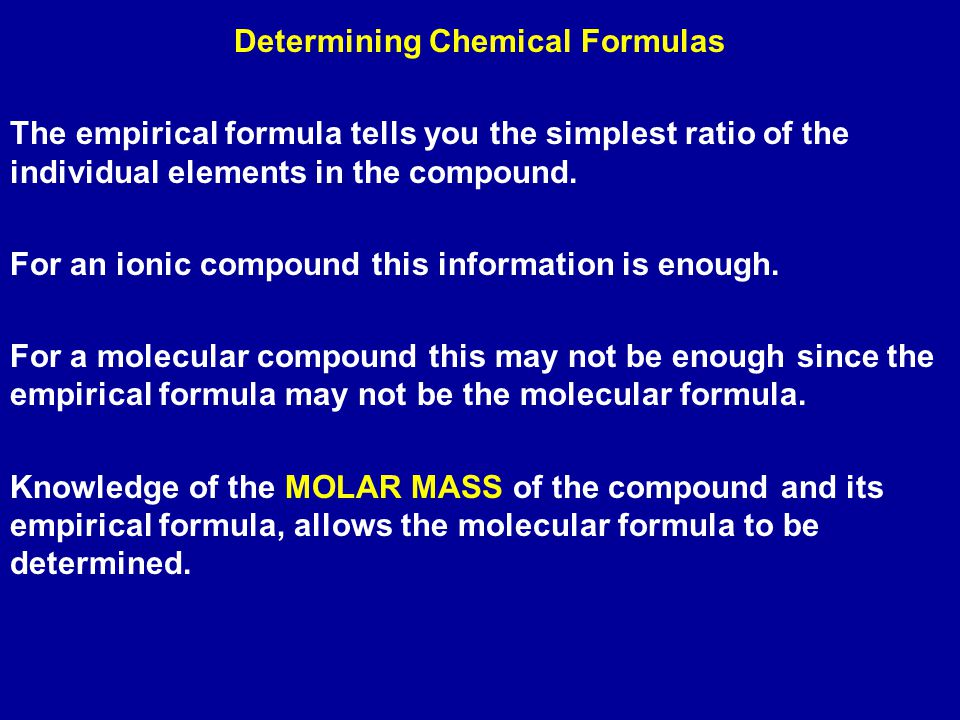 Determining Chemical Formulas The empirical formula tells you the simplest ratio of the individual elements in the compound.