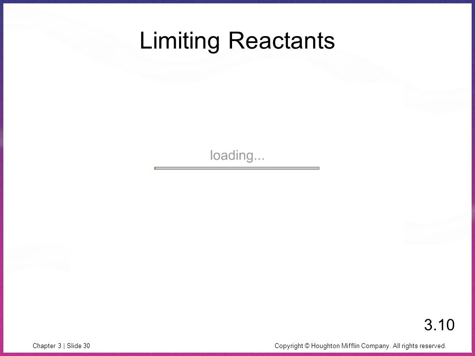 Copyright © Houghton Mifflin Company. All rights reserved.Chapter 3 | Slide 30 Limiting Reactants 3.10