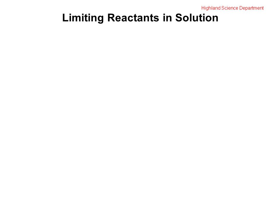 Highland Science Department Limiting Reactants in Solution
