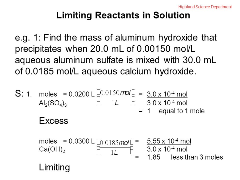 Highland Science Department Limiting Reactants in Solution e.g. 1: Find the mass of aluminum hydroxide that precipitates when 20.0 mL of 0.00150 mol/L