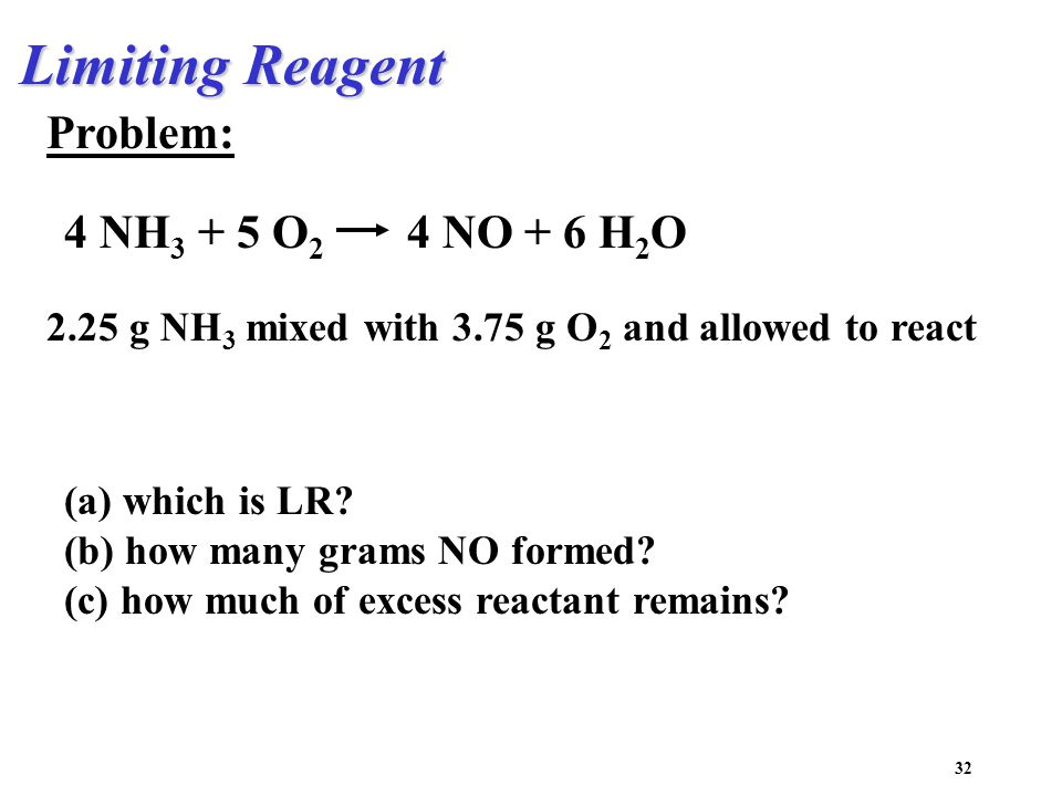 32 Limiting Reagent (a) which is LR.(b) how many grams NO formed.