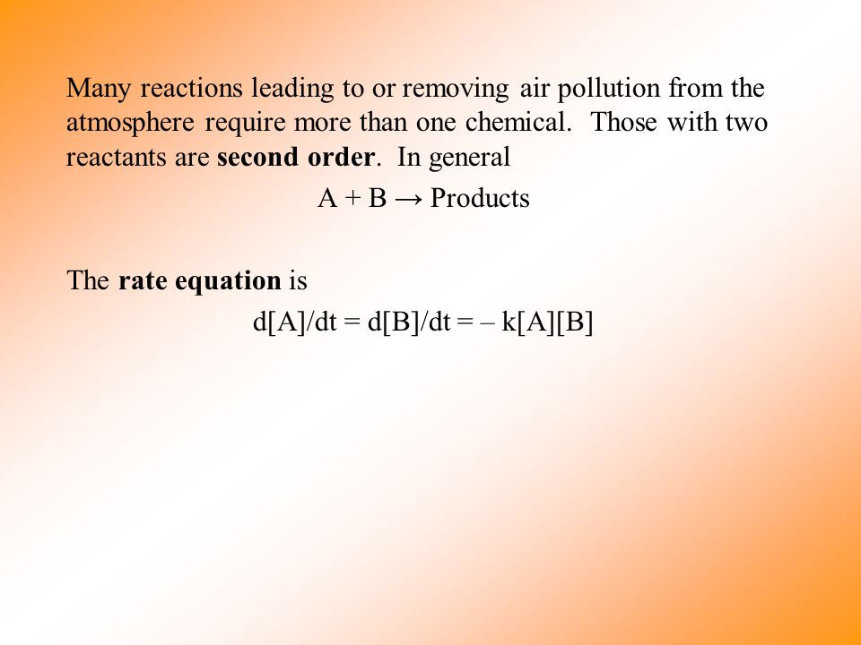 Many reactions leading to or removing air pollution from the atmosphere require more than one chemical.
