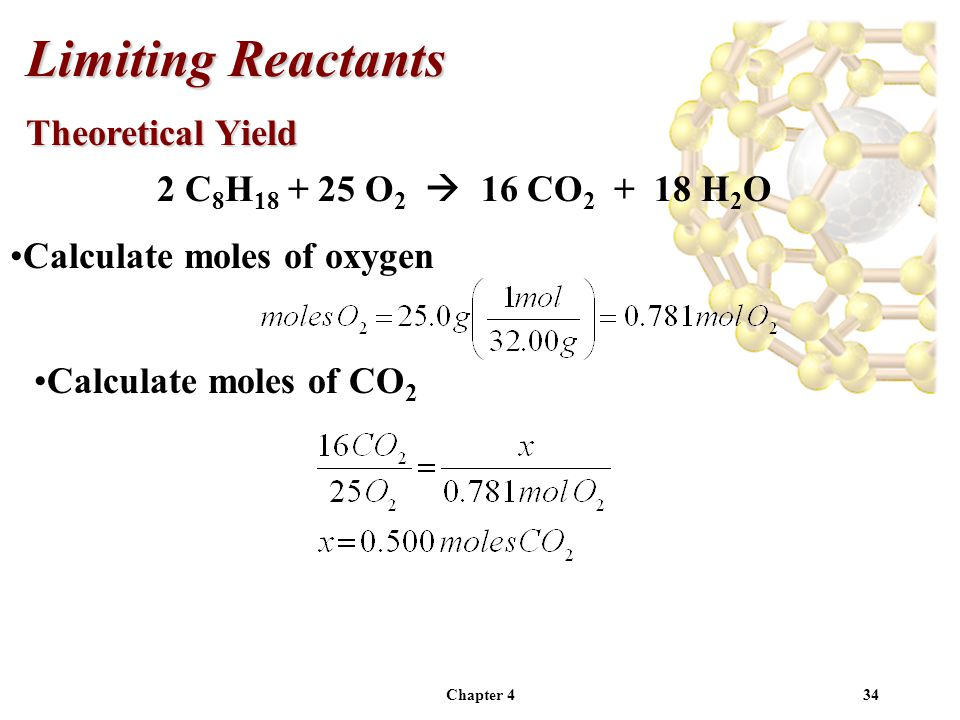 Chapter 434 2 C 8 H 18 + 25 O 2  16 CO 2 + 18 H 2 O Calculate moles of oxygen Limiting Reactants Theoretical Yield Calculate moles of CO 2