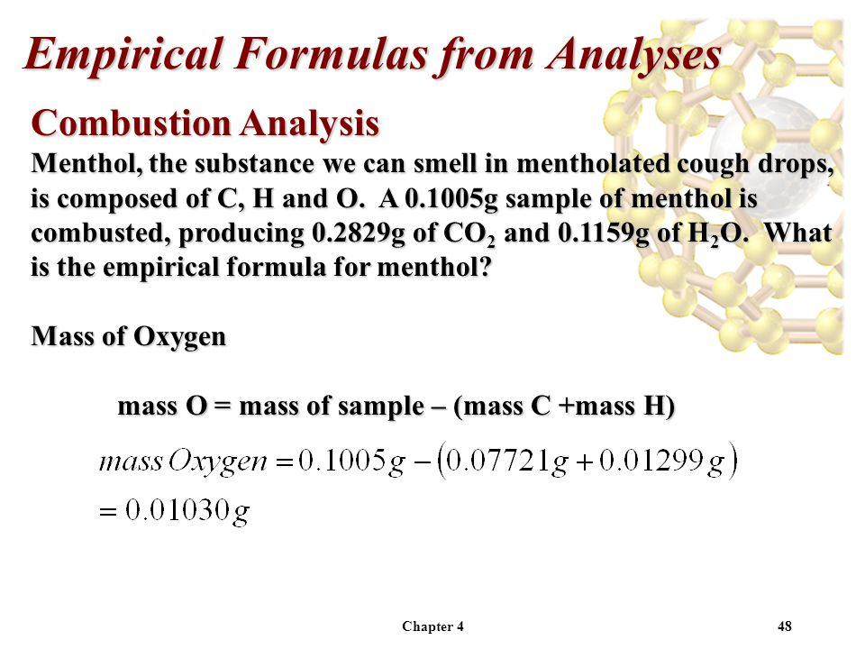 Chapter 448 Combustion Analysis Menthol, the substance we can smell in mentholated cough drops, is composed of C, H and O.