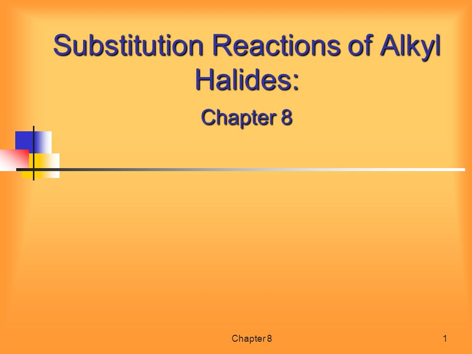 Chapter 81 Substitution Reactions of Alkyl Halides: Chapter 8