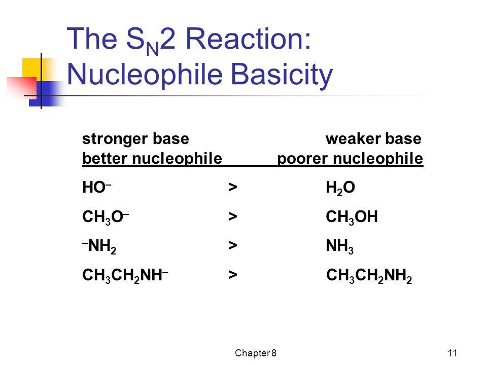 Chapter 811 The S N 2 Reaction: Nucleophile Basicity stronger baseweaker base better nucleophilepoorer nucleophile HO – >H 2 O CH 3 O – >CH 3 OH – NH