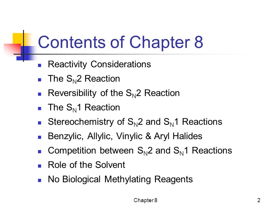Chapter 82 Contents of Chapter 8 Reactivity Considerations The S N 2 Reaction Reversibility of the S N 2 Reaction The S N 1 Reaction Stereochemistry o