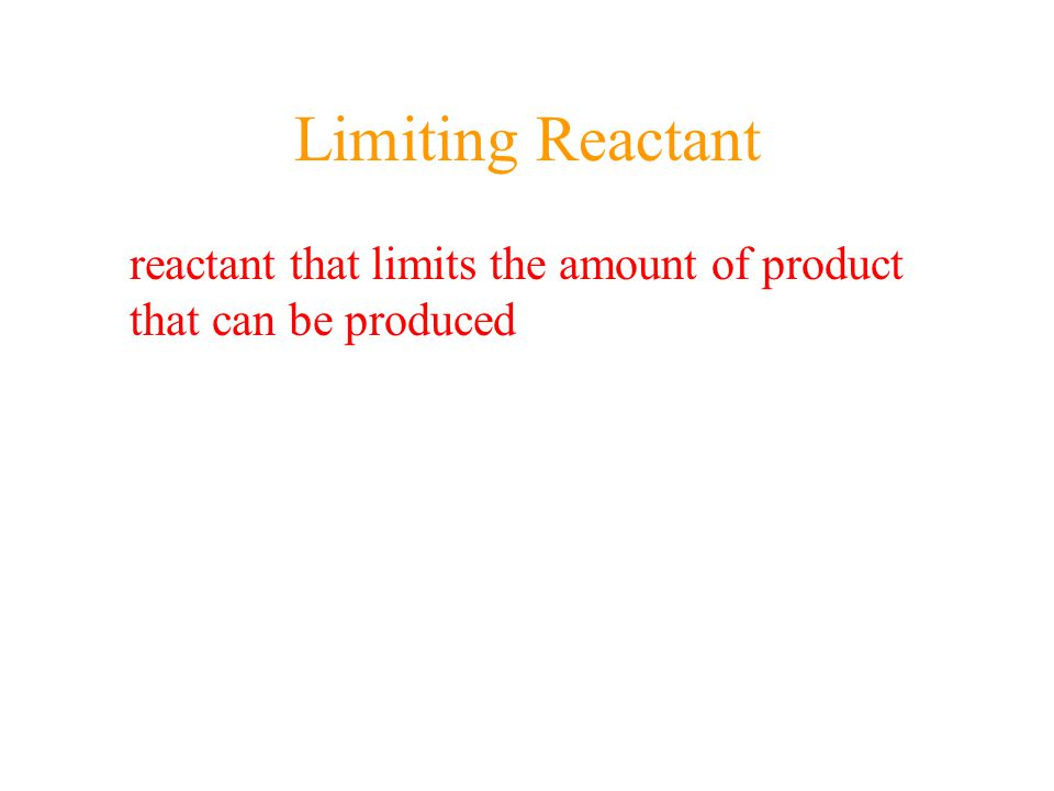 Limiting Reactant reactant that limits the amount of product that can be produced